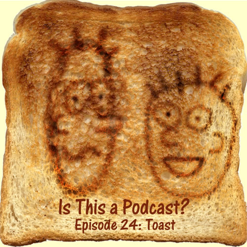 Episode 24: Toast
